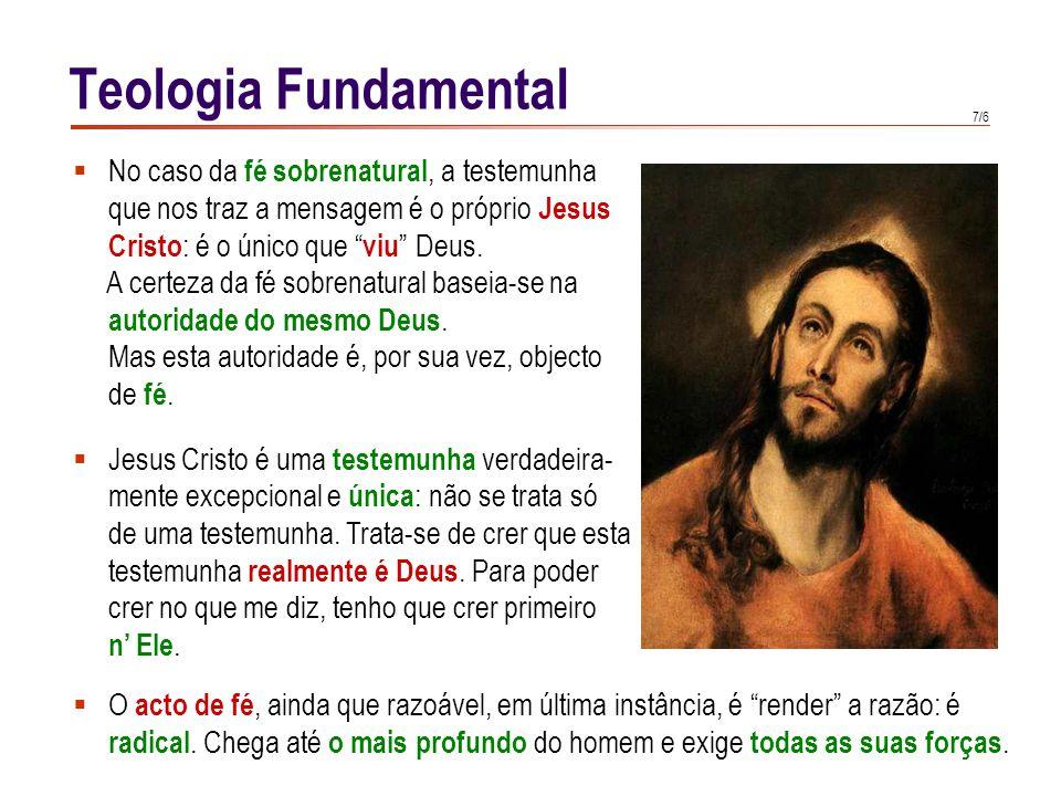 """7/6 Teologia Fundamental  O acto de fé, ainda que razoável, em última instância, é """"render"""" a razão: é radical. Chega até o mais profundo do homem e"""