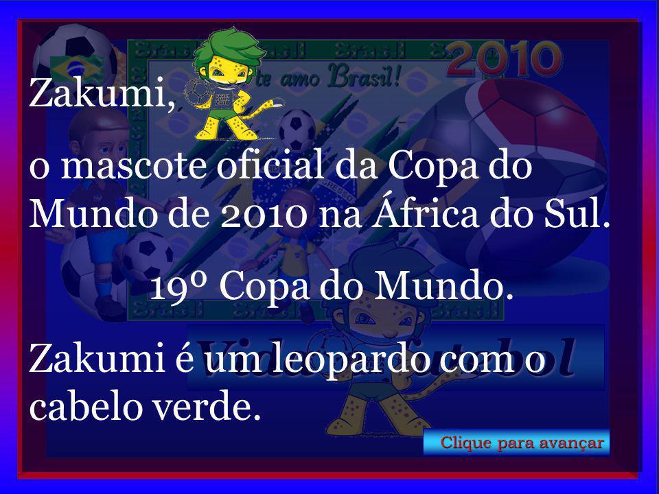 Vida e futebol Formatação: Stella Matutina Texto baseado autor desconhecido Zakumi, o mascote oficial da Copa do Mundo de 2010 na África do Sul.