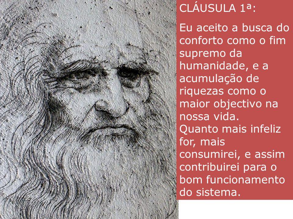 CLÁUSULA 1ª: Eu aceito a busca do conforto como o fim supremo da humanidade, e a acumulação de riquezas como o maior objectivo na nossa vida.