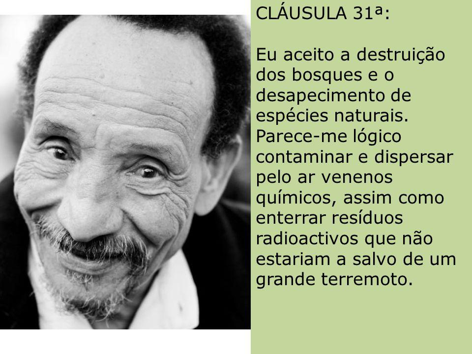 CLÁUSULA 31ª: Eu aceito a destruição dos bosques e o desapecimento de espécies naturais.