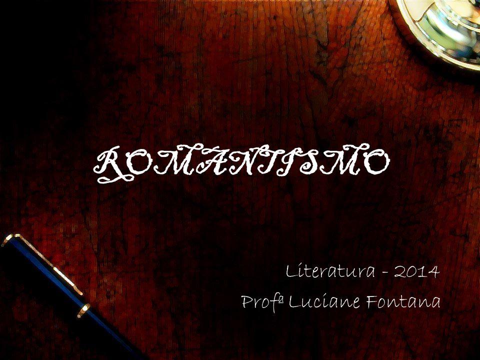 ROMANTISMO Literatura - 2014 Profª Luciane Fontana
