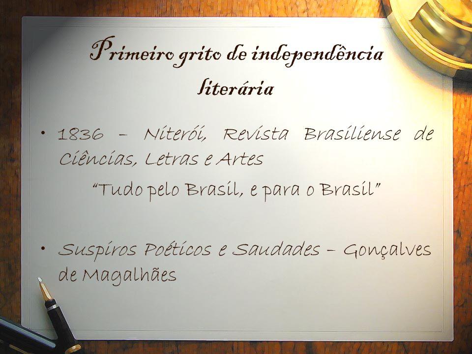 """Primeiro grito de independência literária •1836 – Niterói, Revista Brasiliense de Ciências, Letras e Artes """"Tudo pelo Brasil, e para o Brasil"""" •Suspir"""