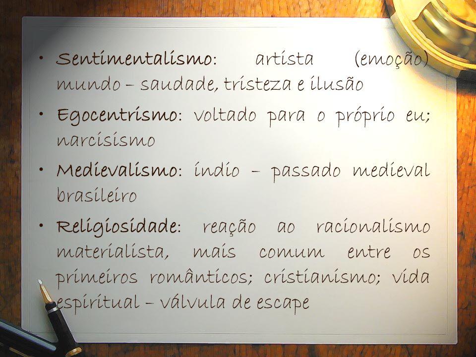•Sentimentalismo: artista (emoção) mundo – saudade, tristeza e ilusão •Egocentrismo: voltado para o próprio eu; narcisismo •Medievalismo: índio – pass