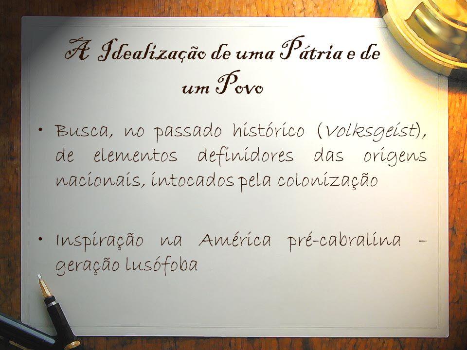 A Idealização de uma Pátria e de um Povo •Busca, no passado histórico (Volksgeist), de elementos definidores das origens nacionais, intocados pela col