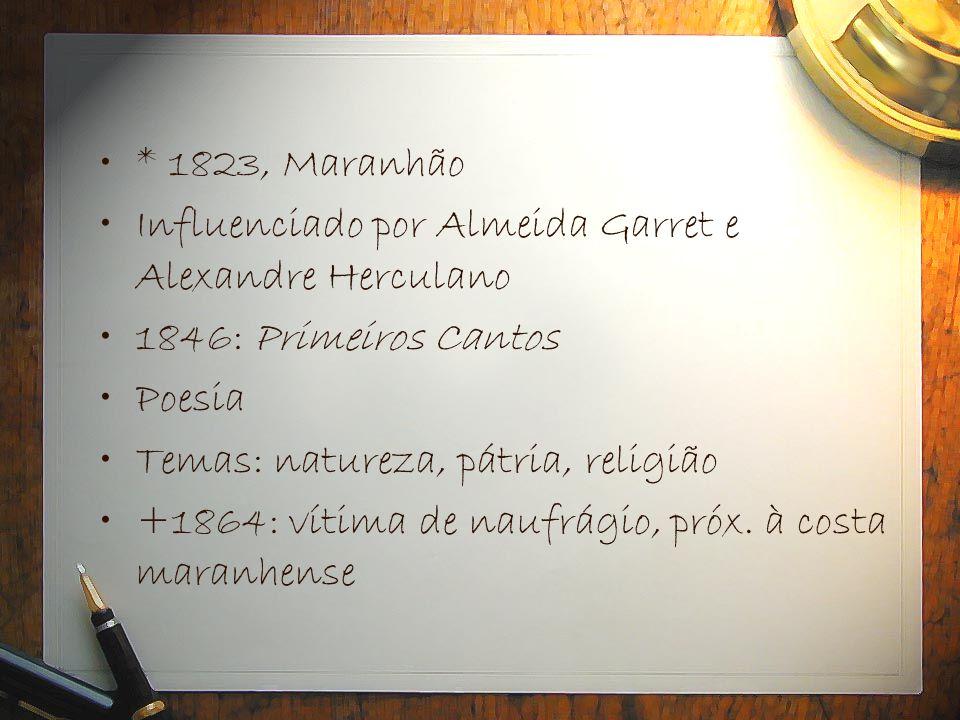 •* 1823, Maranhão •Influenciado por Almeida Garret e Alexandre Herculano •1846: Primeiros Cantos •Poesia •Temas: natureza, pátria, religião •+1864: ví