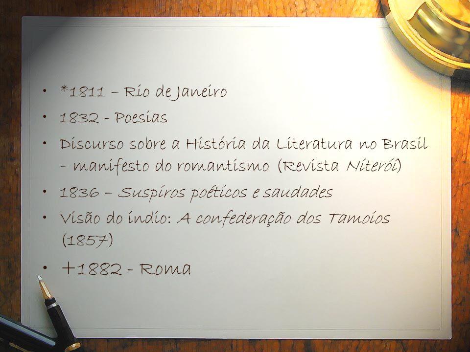•*1811 – Rio de Janeiro •1832 - Poesias •Discurso sobre a História da Literatura no Brasil – manifesto do romantismo (Revista Niterói) •1836 – Suspiro