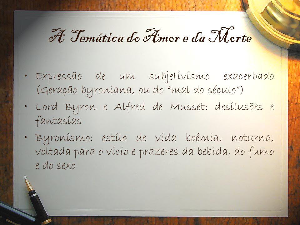 """A Temática do Amor e da Morte •Expressão de um subjetivismo exacerbado (Geração byroniana, ou do """"mal do século"""") •Lord Byron e Alfred de Musset: desi"""