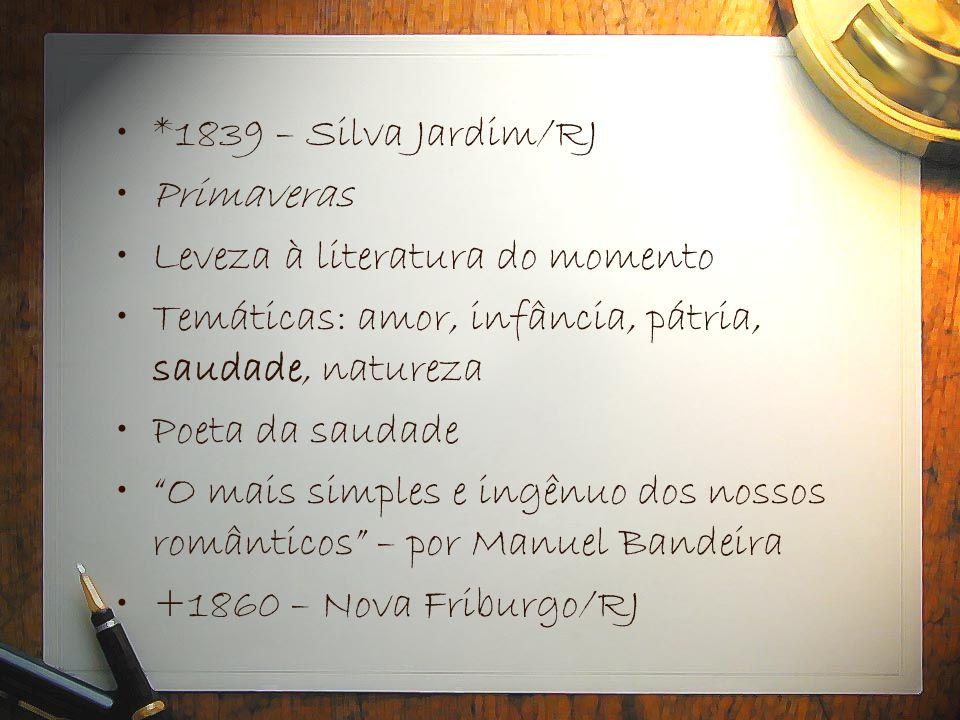"""•*1839 – Silva Jardim/RJ •Primaveras •Leveza à literatura do momento •Temáticas: amor, infância, pátria, saudade, natureza •Poeta da saudade •""""O mais"""