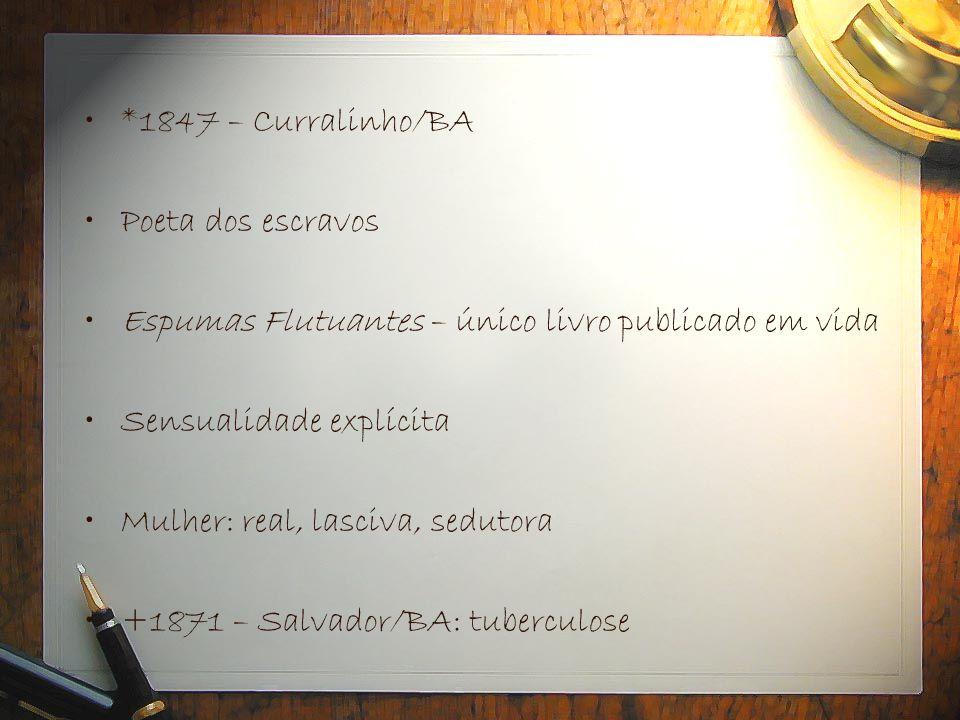 •*1847 – Curralinho/BA •Poeta dos escravos •Espumas Flutuantes – único livro publicado em vida •Sensualidade explícita •Mulher: real, lasciva, sedutor
