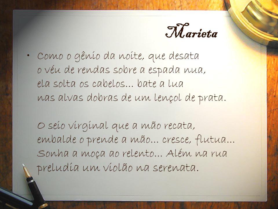 Marieta •Como o gênio da noite, que desata o véu de rendas sobre a espada nua, ela solta os cabelos... bate a lua nas alvas dobras de um lençol de pra