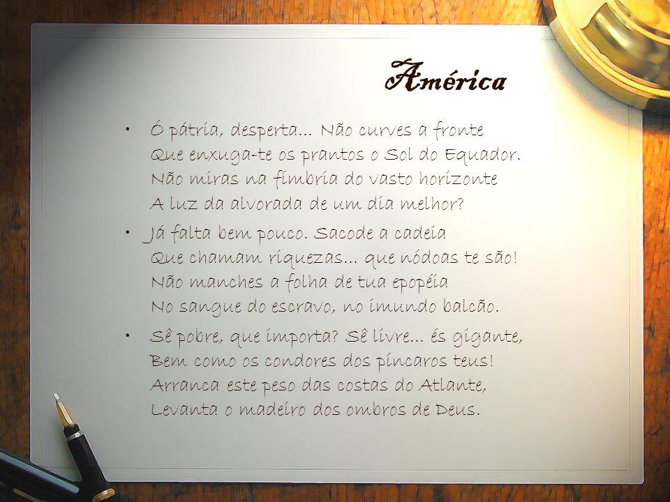 América •Ó pátria, desperta... Não curves a fronte Que enxuga-te os prantos o Sol do Equador. Não miras na fímbria do vasto horizonte A luz da alvorad