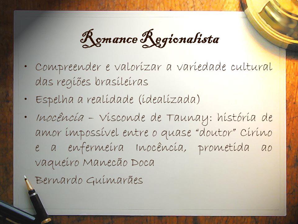 Romance Regionalista •Compreender e valorizar a variedade cultural das regiões brasileiras •Espelha a realidade (idealizada) •Inocência – Visconde de