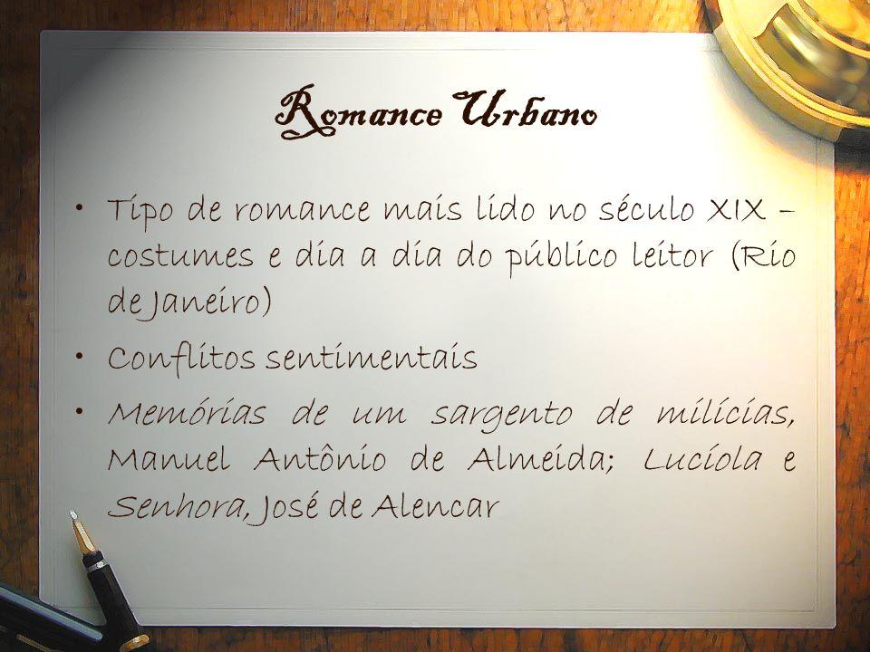 Romance Urbano •Tipo de romance mais lido no século XIX – costumes e dia a dia do público leitor (Rio de Janeiro) •Conflitos sentimentais •Memórias de