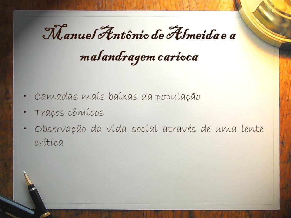 Manuel Antônio de Almeida e a malandragem carioca •Camadas mais baixas da população •Traços cômicos •Observação da vida social através de uma lente cr