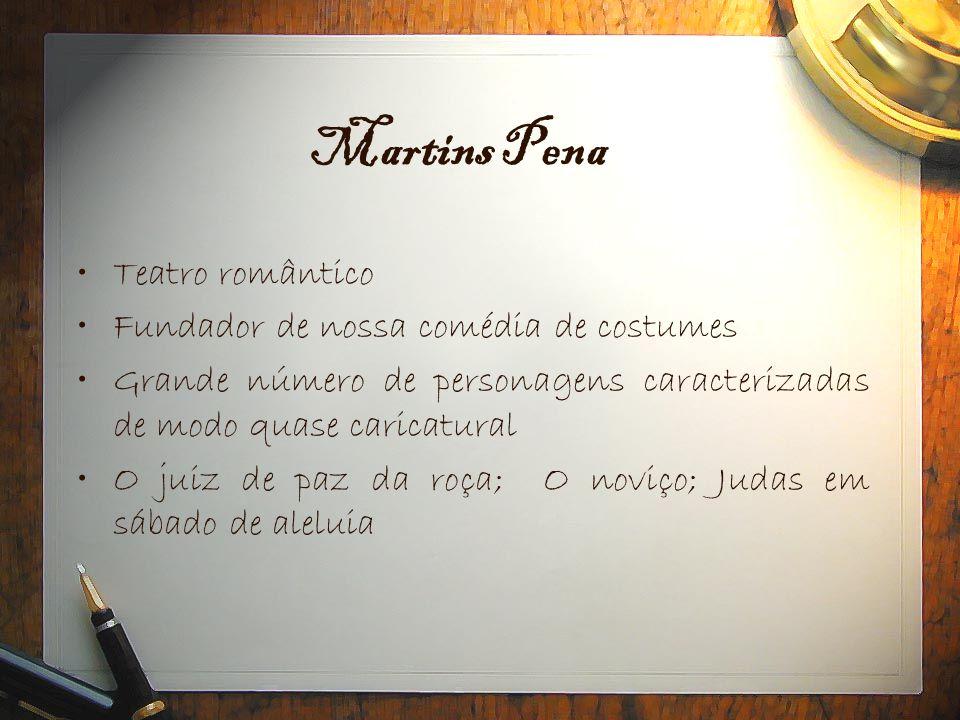 Martins Pena •Teatro romântico •Fundador de nossa comédia de costumes •Grande número de personagens caracterizadas de modo quase caricatural •O juiz d