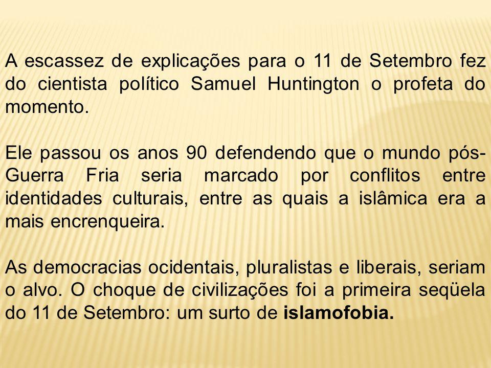 A escassez de explicações para o 11 de Setembro fez do cientista político Samuel Huntington o profeta do momento. Ele passou os anos 90 defendendo que