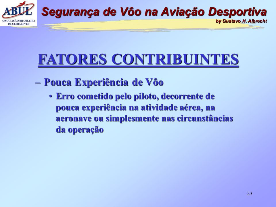 22 FATORES CONTRIBUINTES –Deficiente Planejamento •Erro cometido pelo piloto, decorrente da inadequada preparação para o vôo ou parte dele Segurança d