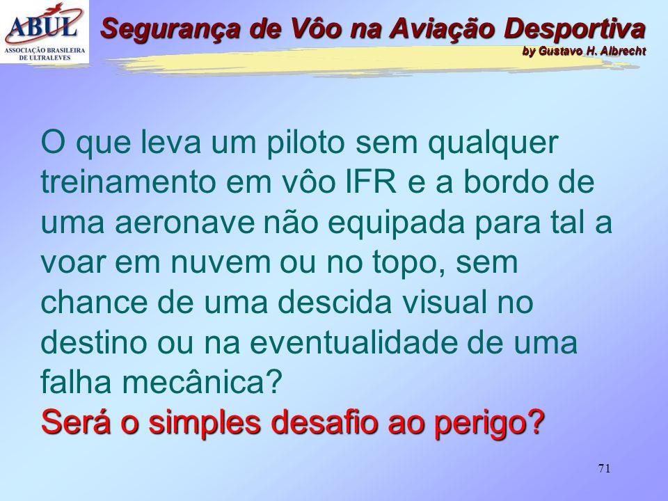70 O que leva um piloto a voar dentro de nuvens com uma aeronave que s ó est á autorizada a voar VFR, ou seja, afastada 1000 p é s verticalmente e 150