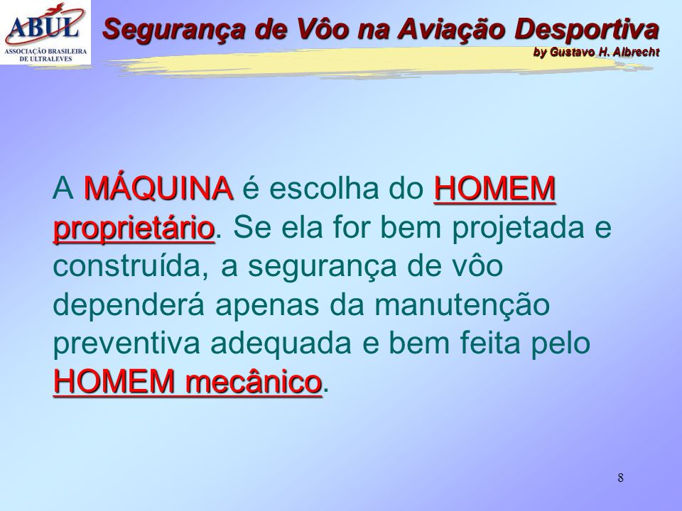 7 De 1906 até 2008 A MÁQUINA Segurança de Vôo na Aviação Desportiva by Gustavo H. Albrecht 14 BIS B 797