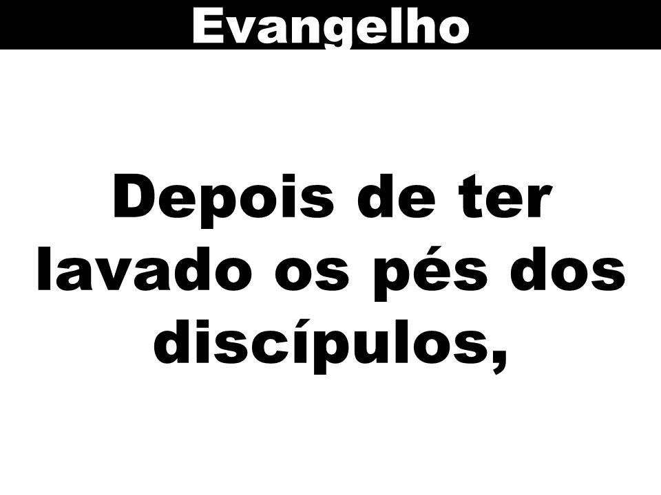 Depois de ter lavado os pés dos discípulos, Evangelho