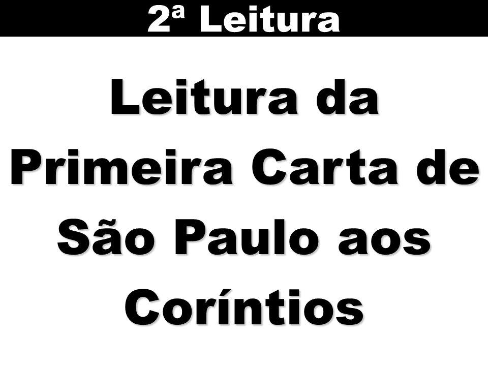 Leitura da Primeira Carta de São Paulo aos Coríntios 2ª Leitura