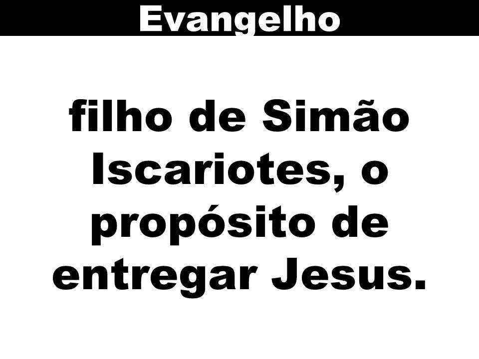 filho de Simão Iscariotes, o propósito de entregar Jesus. Evangelho