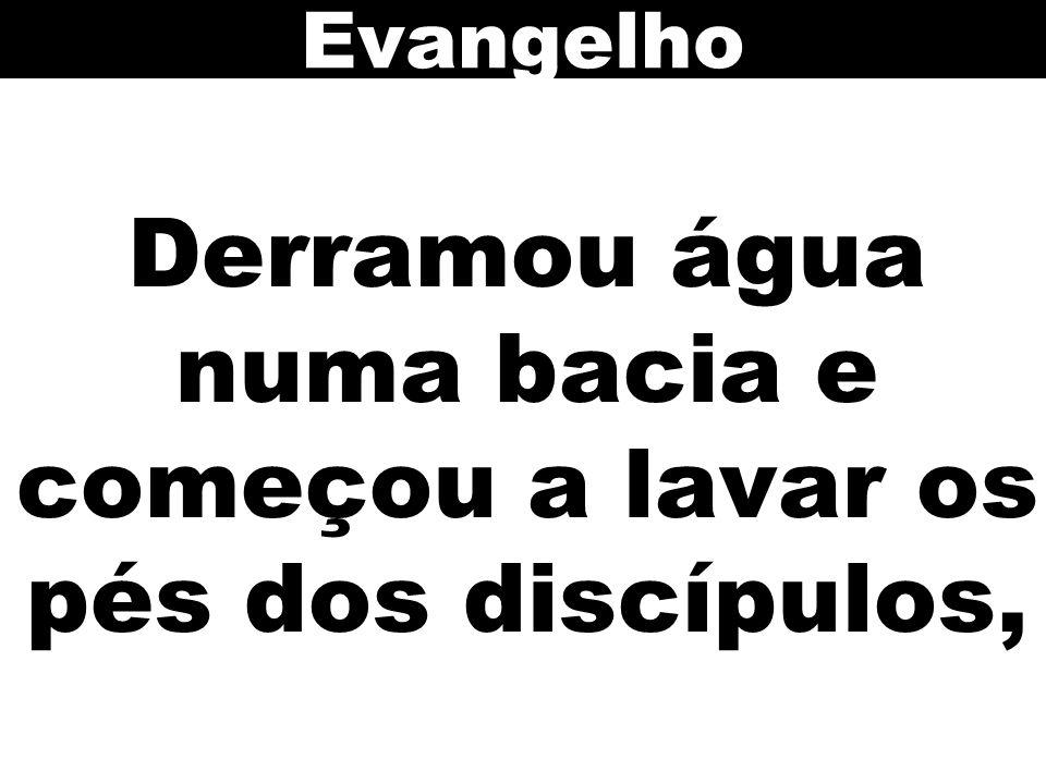Derramou água numa bacia e começou a lavar os pés dos discípulos, Evangelho