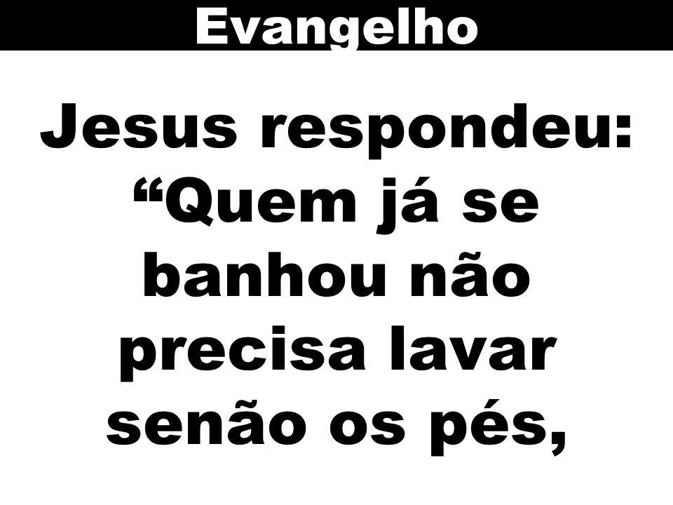 """Jesus respondeu: """"Quem já se banhou não precisa lavar senão os pés, Evangelho"""