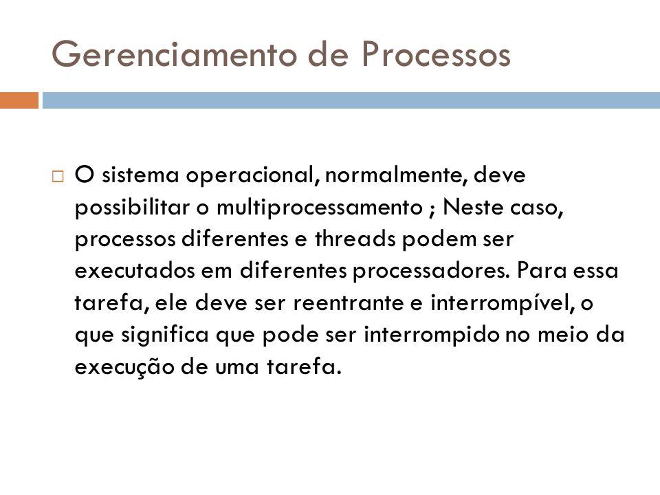 Gerenciamento de Processos  O sistema operacional, normalmente, deve possibilitar o multiprocessamento ; Neste caso, processos diferentes e threads podem ser executados em diferentes processadores.
