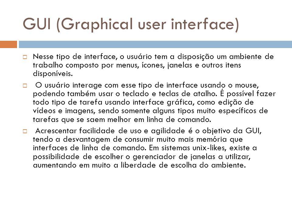 GUI (Graphical user interface)  Nesse tipo de interface, o usuário tem a disposição um ambiente de trabalho composto por menus, ícones, janelas e out