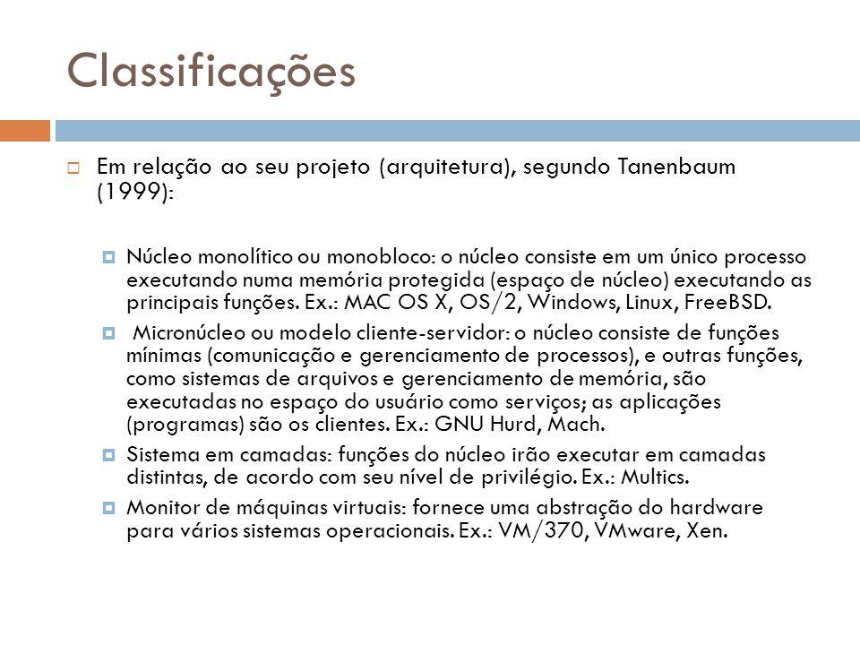 Classificações  Em relação ao seu projeto (arquitetura), segundo Tanenbaum (1999):  Núcleo monolítico ou monobloco: o núcleo consiste em um único processo executando numa memória protegida (espaço de núcleo) executando as principais funções.