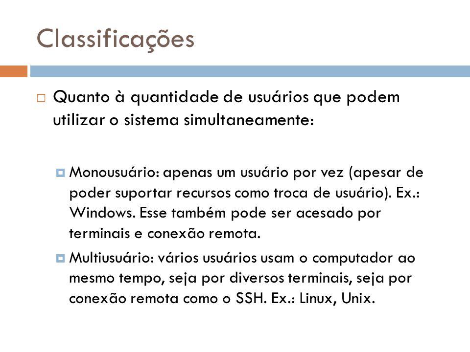 Classificações  Quanto à quantidade de usuários que podem utilizar o sistema simultaneamente:  Monousuário: apenas um usuário por vez (apesar de poder suportar recursos como troca de usuário).