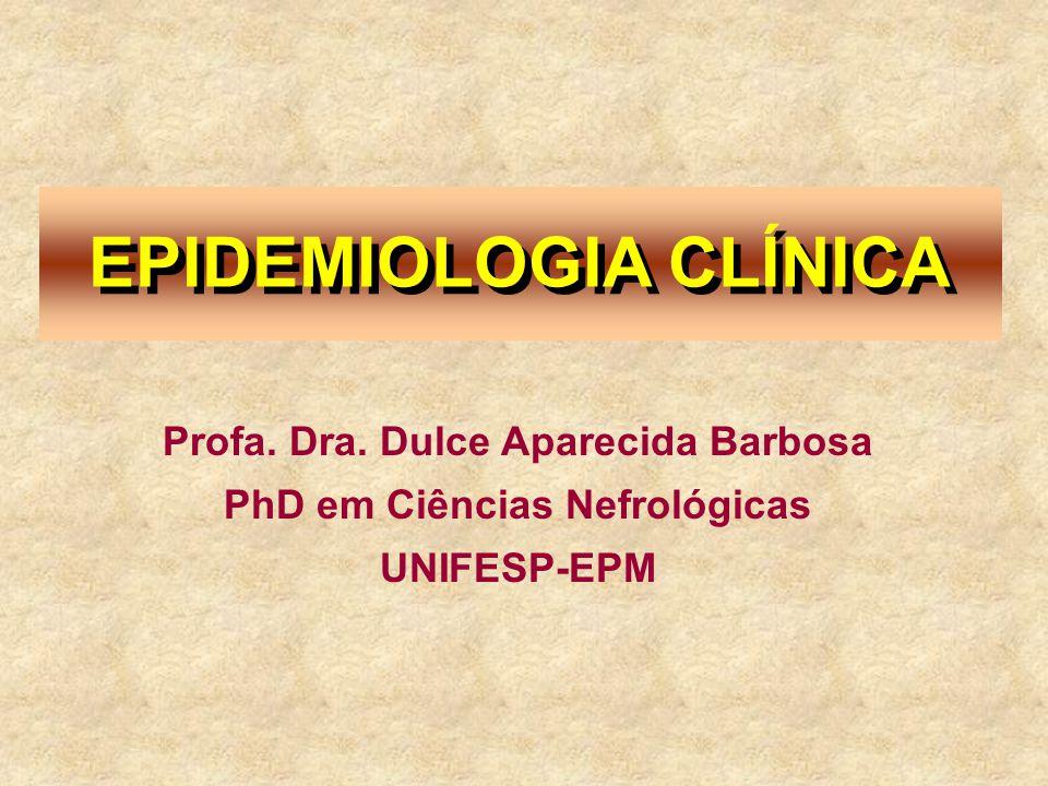 EPIDEMIOLOGIA CLÍNICA Profa. Dra. Dulce Aparecida Barbosa PhD em Ciências Nefrológicas UNIFESP-EPM