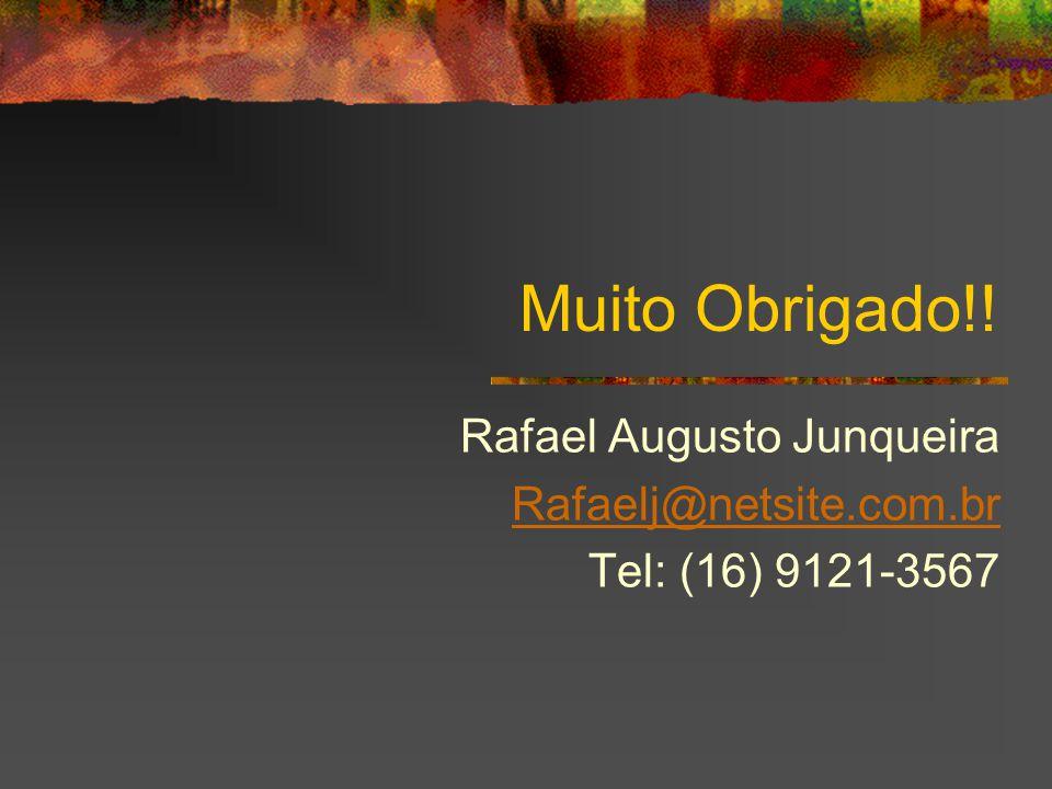 Muito Obrigado!! Rafael Augusto Junqueira Rafaelj@netsite.com.br Tel: (16) 9121-3567
