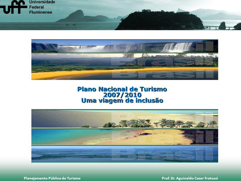 Planejamento Público do Turismo Prof. Dr. Aguinaldo Cesar Fratucci Plano Nacional de Turismo 2007/2010 Uma viagem de inclusão