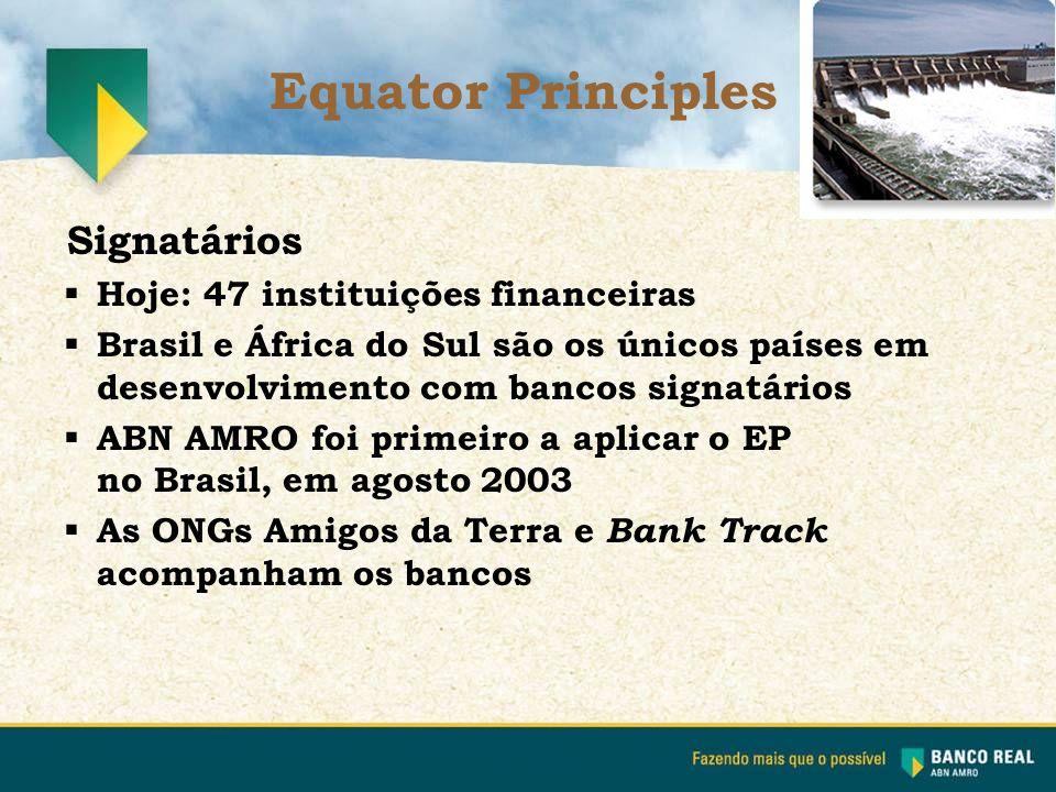 Signatários  Hoje: 47 instituições financeiras  Brasil e África do Sul são os únicos países em desenvolvimento com bancos signatários  ABN AMRO foi