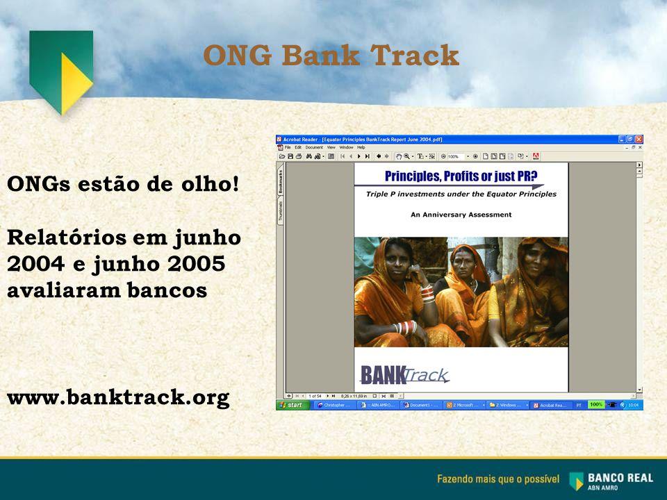 ONGs estão de olho! Relatórios em junho 2004 e junho 2005 avaliaram bancos www.banktrack.org ONG Bank Track
