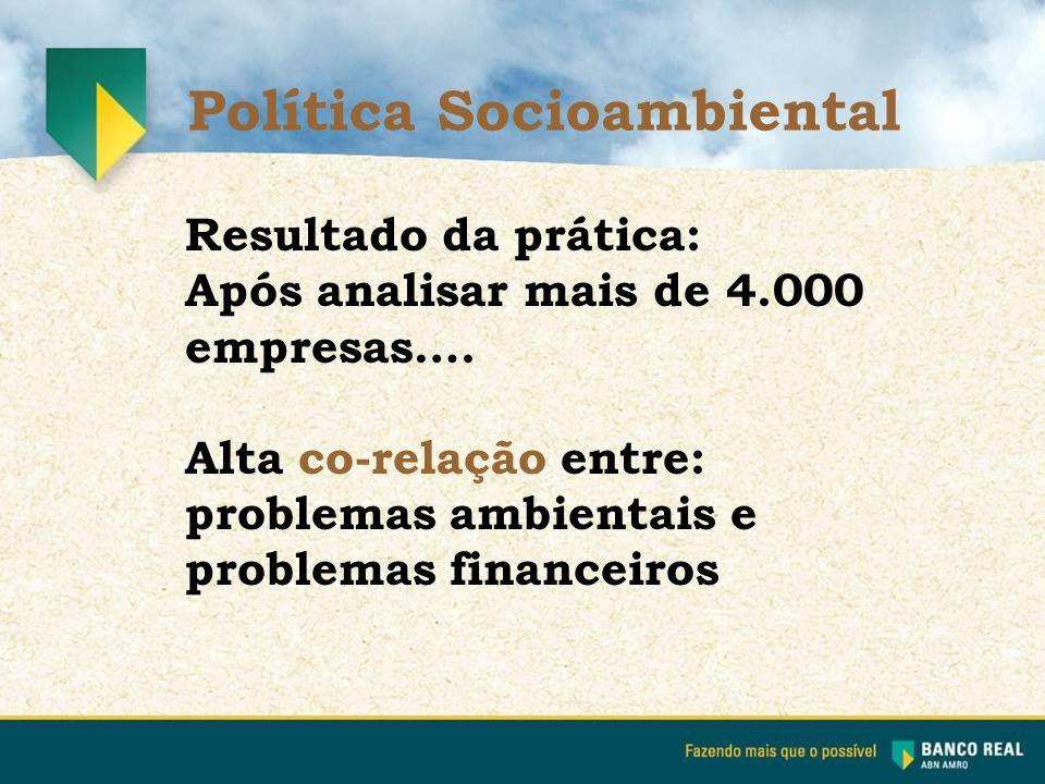 Resultado da prática: Após analisar mais de 4.000 empresas…. Alta co-relação entre: problemas ambientais e problemas financeiros Política Socioambient