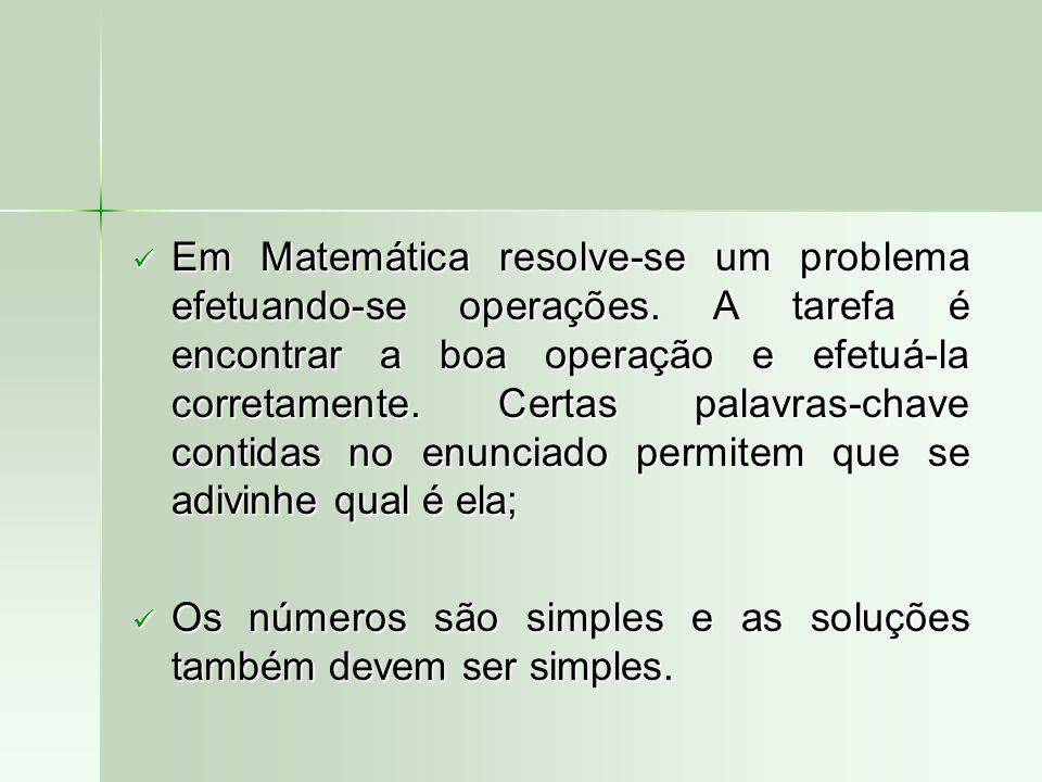  Em Matemática resolve-se um problema efetuando-se operações. A tarefa é encontrar a boa operação e efetuá-la corretamente. Certas palavras-chave con