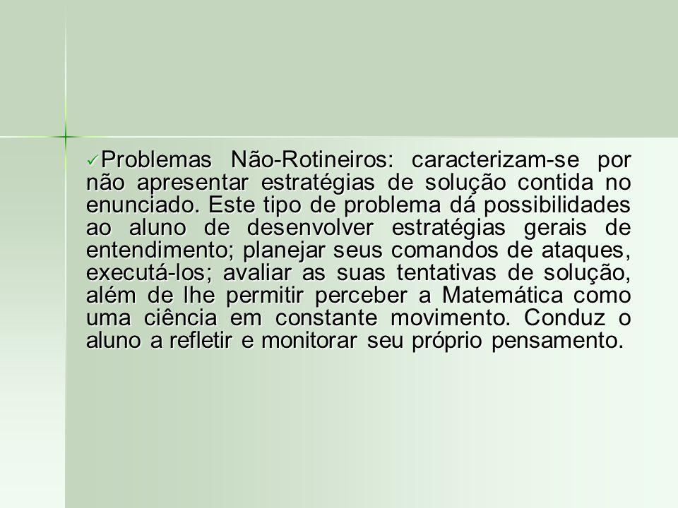  Problemas Não-Rotineiros: caracterizam-se por não apresentar estratégias de solução contida no enunciado. Este tipo de problema dá possibilidades ao