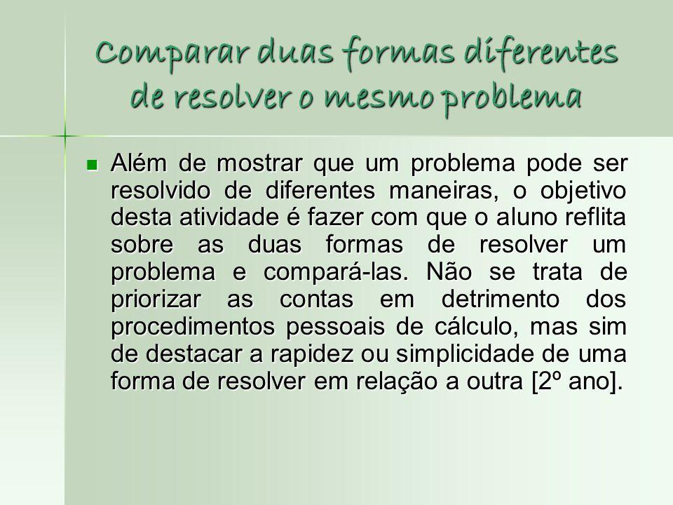 Comparar duas formas diferentes de resolver o mesmo problema  Além de mostrar que um problema pode ser resolvido de diferentes maneiras, o objetivo d