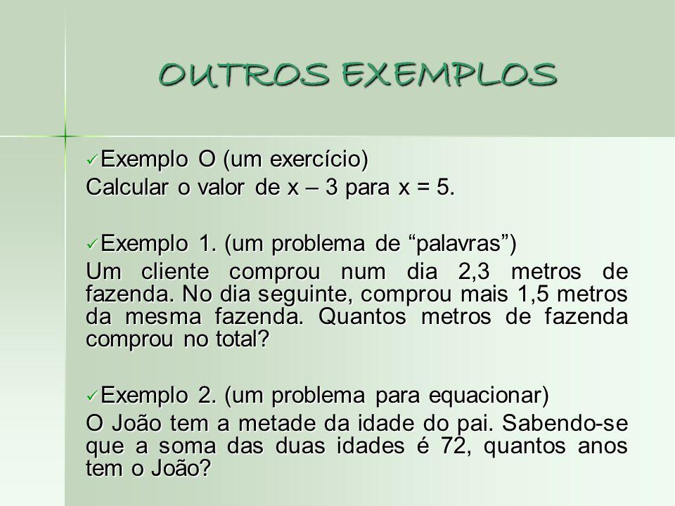 """OUTROS EXEMPLOS  Exemplo O (um exercício) Calcular o valor de x – 3 para x = 5.  Exemplo 1. (um problema de """"palavras"""") Um cliente comprou num dia 2"""