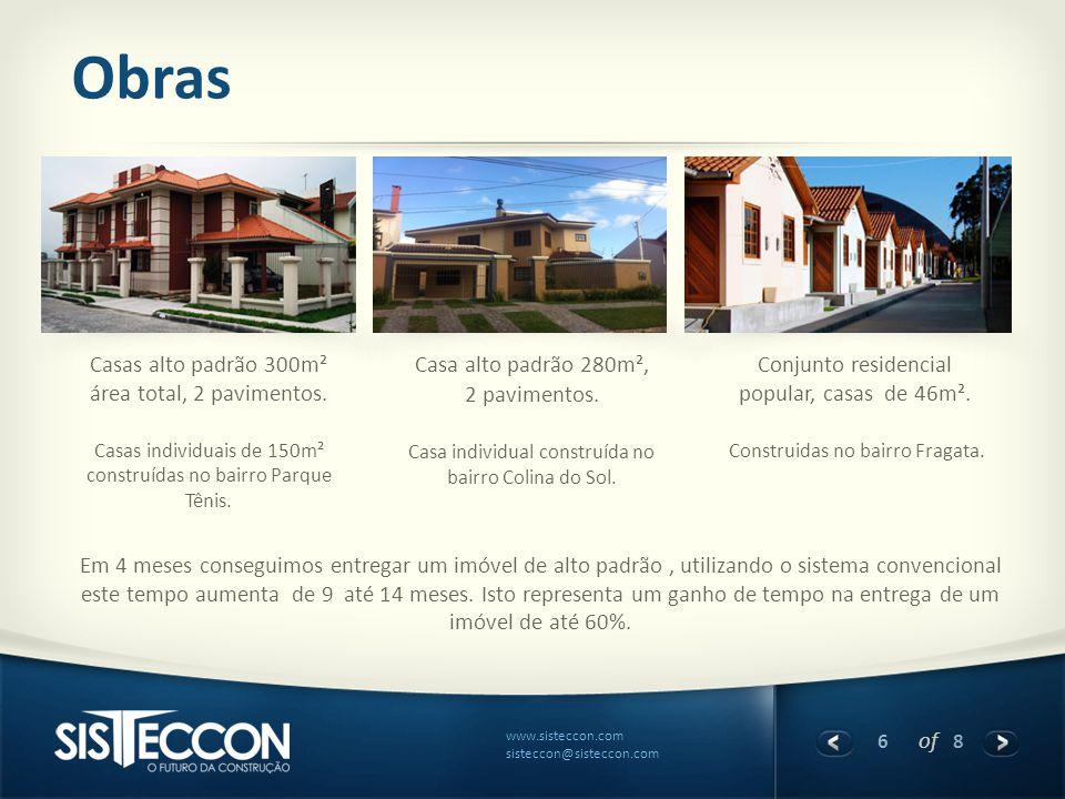 6 of 8 www.sisteccon.com sisteccon@sisteccon.com Obras Casas alto padrão 300m² área total, 2 pavimentos. Casas individuais de 150m² construídas no bai