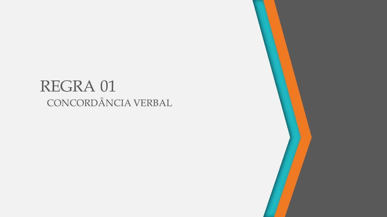 REGRA 01 CONCORDÂNCIA VERBAL