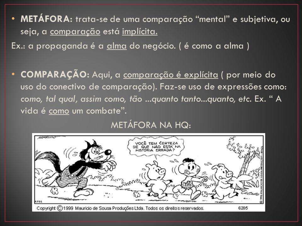 • METÁFORA: trata-se de uma comparação mental e subjetiva, ou seja, a comparação está implícita.