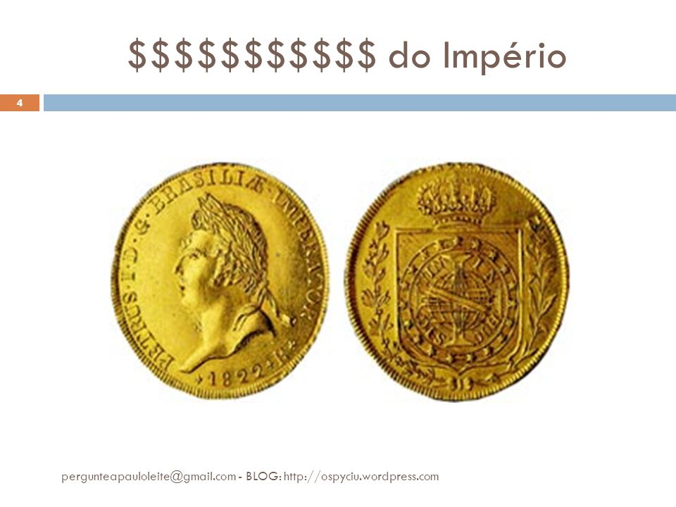 $$$$$$$$$$$ do Império pergunteapauloleite@gmail.com - BLOG: http://ospyciu.wordpress.com 4