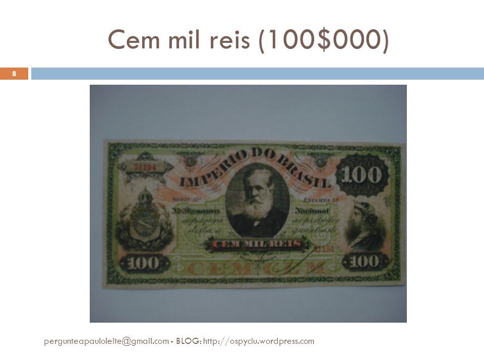 Cem mil reis (100$000) pergunteapauloleite@gmail.com - BLOG: http://ospyciu.wordpress.com 8