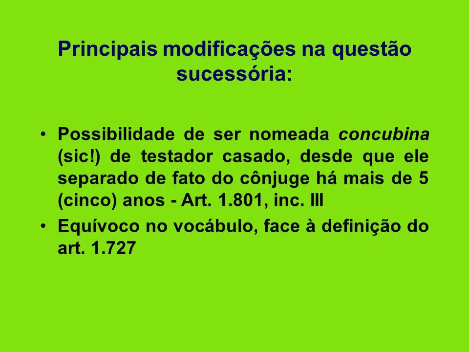 Principais modificações na questão sucessória: •Possibilidade de ser nomeada concubina (sic!) de testador casado, desde que ele separado de fato do cô
