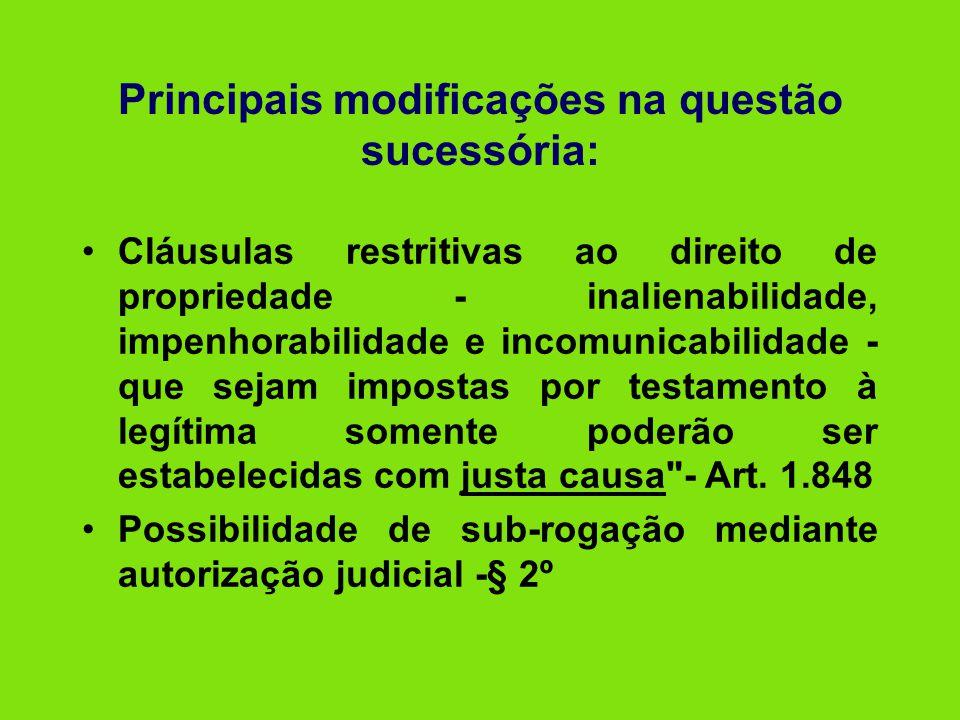 Principais modificações na questão sucessória: •Cláusulas restritivas ao direito de propriedade - inalienabilidade, impenhorabilidade e incomunicabili
