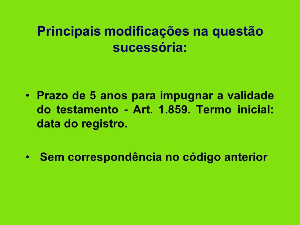 Principais modificações na questão sucessória: •Prazo de 5 anos para impugnar a validade do testamento - Art. 1.859. Termo inicial: data do registro.